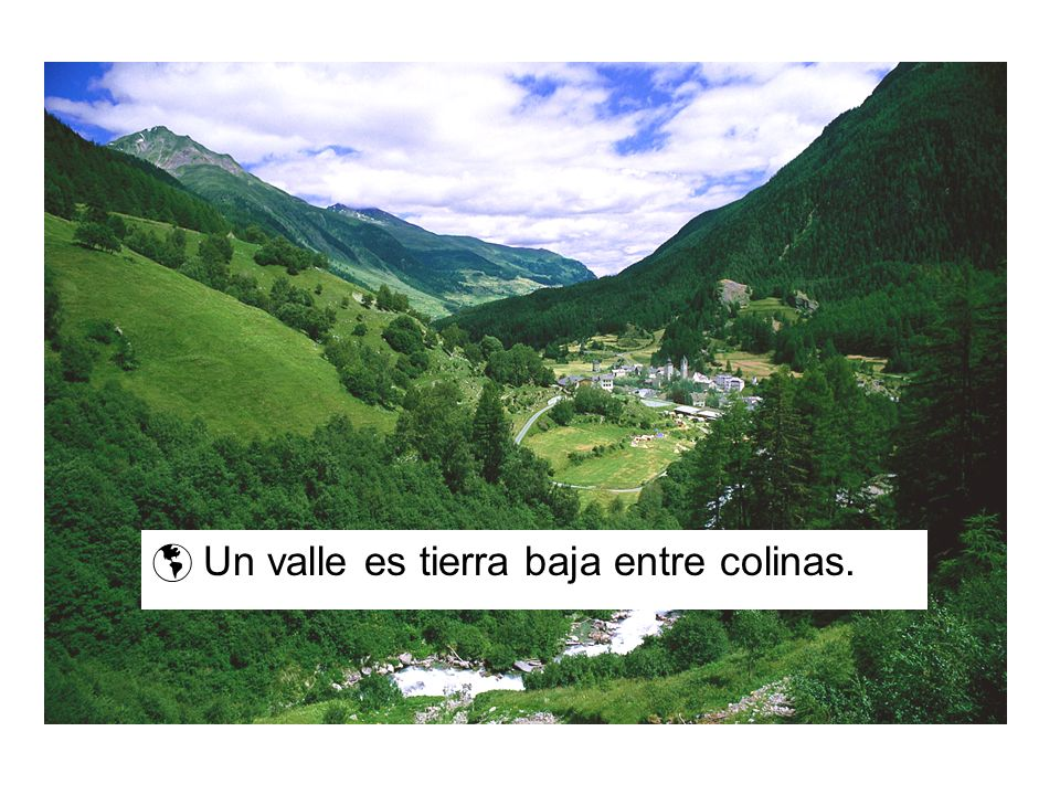 Un valle es tierra baja entre colinas.