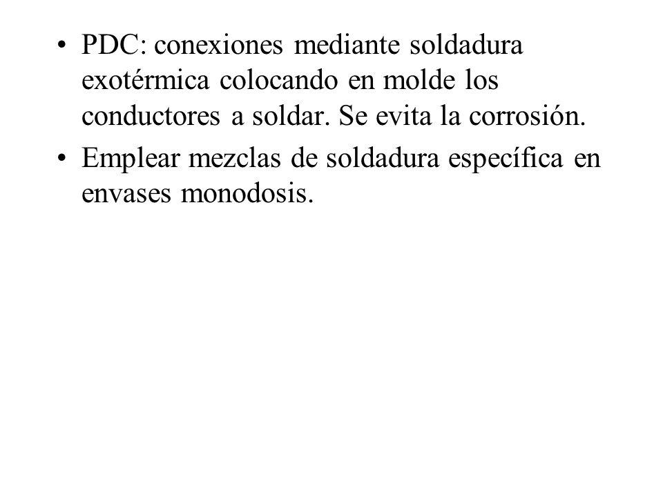 PDC: conexiones mediante soldadura exotérmica colocando en molde los conductores a soldar. Se evita la corrosión.