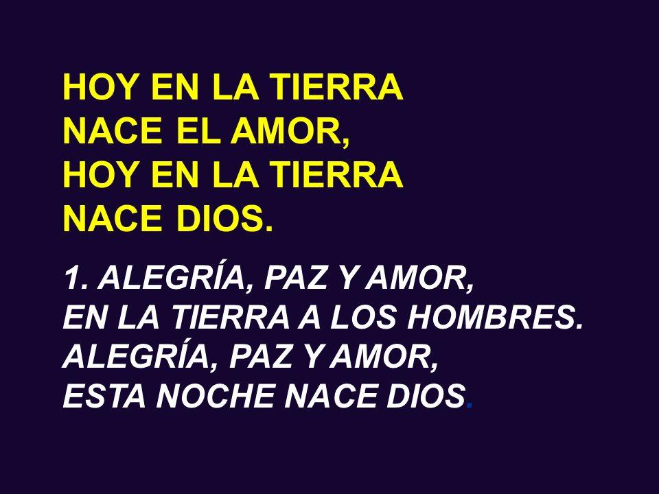 HOY EN LA TIERRA NACE EL AMOR, NACE DIOS. 1. ALEGRÍA, PAZ Y AMOR,