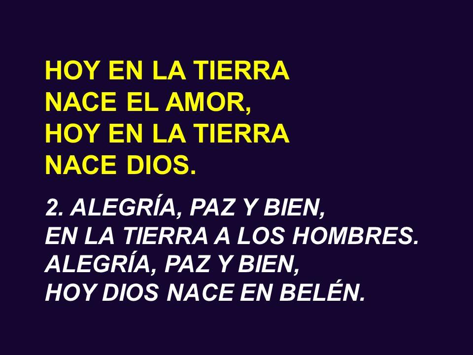HOY EN LA TIERRA NACE EL AMOR, NACE DIOS. 2. ALEGRÍA, PAZ Y BIEN,