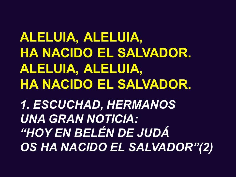 ALELUIA, ALELUIA, HA NACIDO EL SALVADOR. 1. ESCUCHAD, HERMANOS