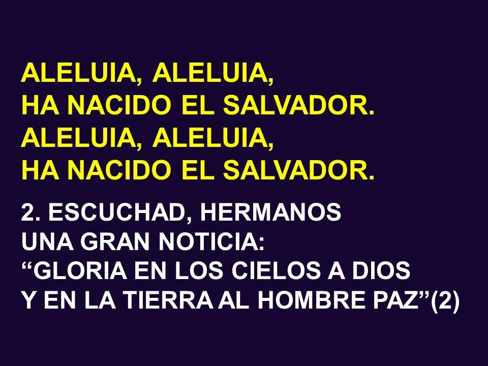 ALELUIA, ALELUIA, HA NACIDO EL SALVADOR. 2. ESCUCHAD, HERMANOS