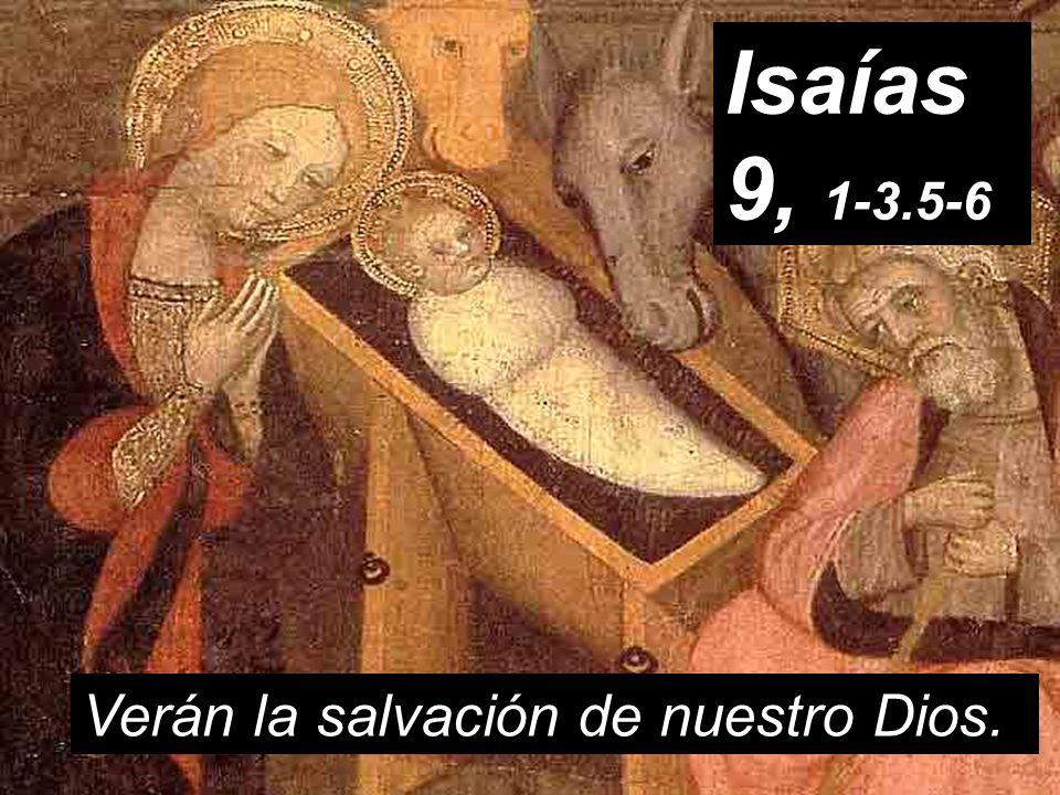 Isaías 9, 1-3.5-6 Verán la salvación de nuestro Dios.