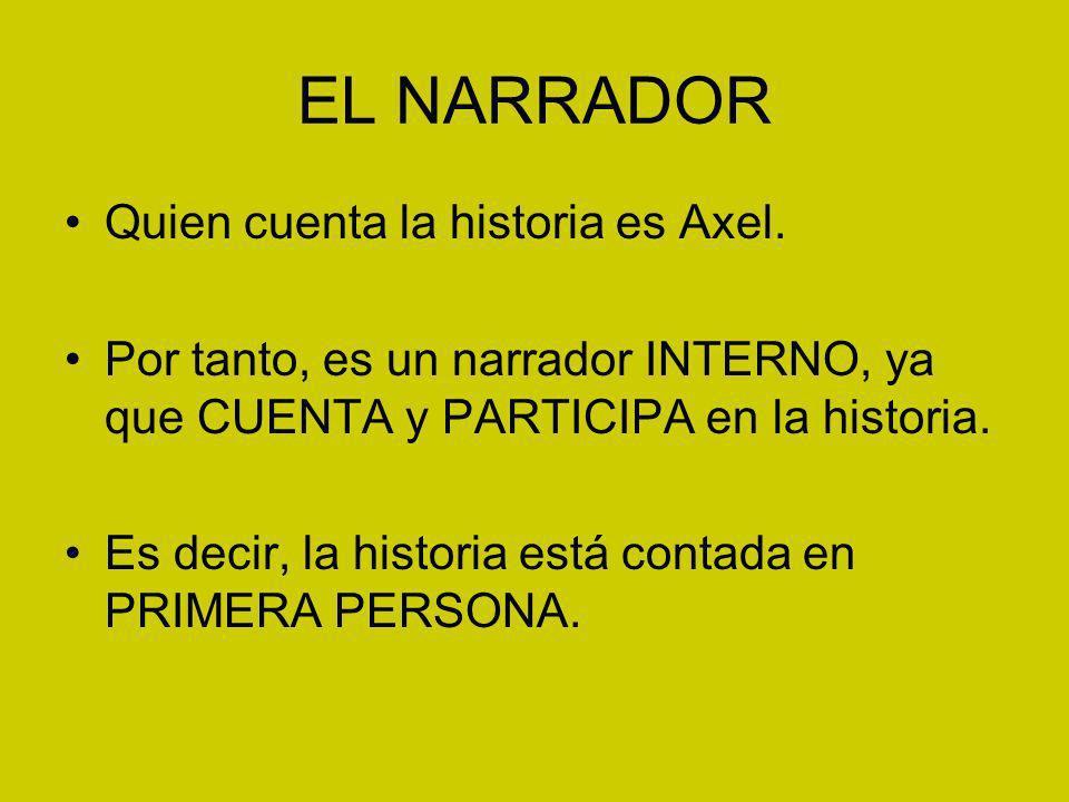 EL NARRADOR Quien cuenta la historia es Axel.