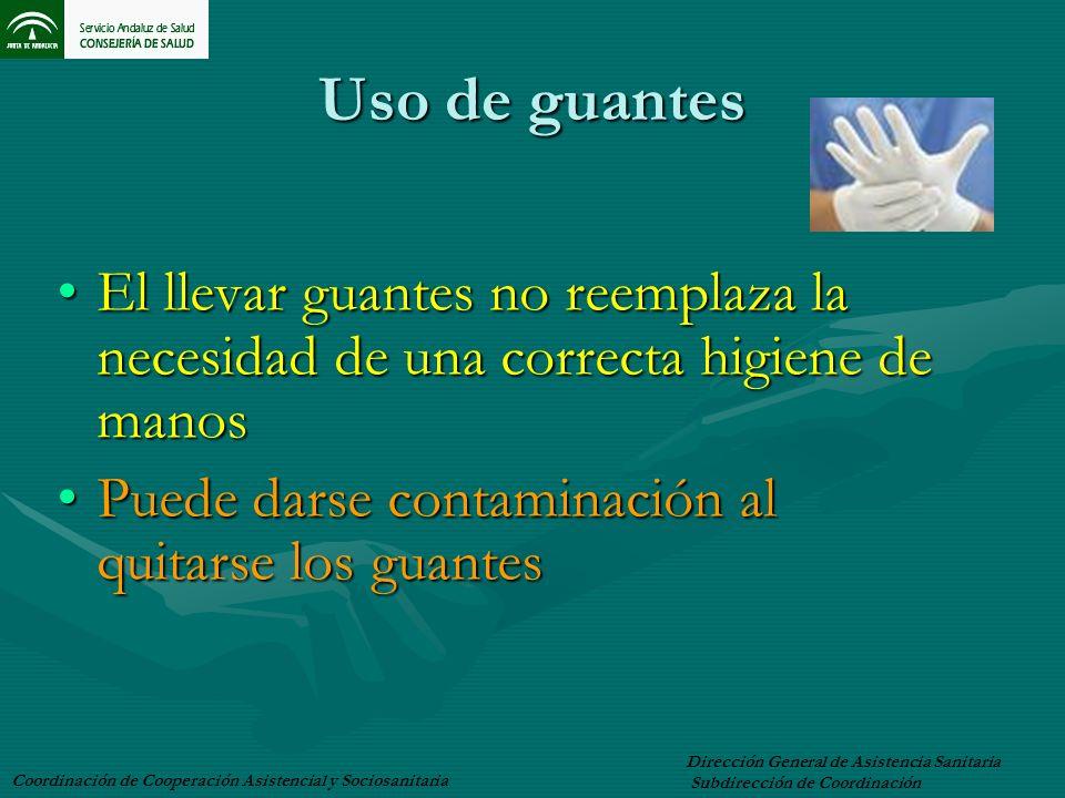 Uso de guantes El llevar guantes no reemplaza la necesidad de una correcta higiene de manos. Puede darse contaminación al quitarse los guantes.