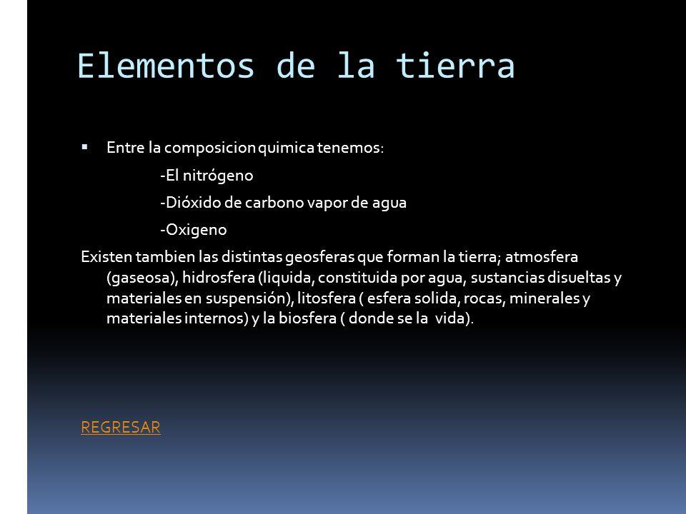 Elementos de la tierra Entre la composicion quimica tenemos:
