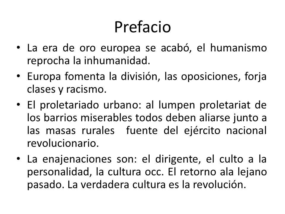 Prefacio La era de oro europea se acabó, el humanismo reprocha la inhumanidad. Europa fomenta la división, las oposiciones, forja clases y racismo.