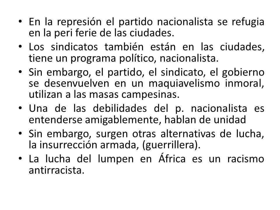 En la represión el partido nacionalista se refugia en la peri ferie de las ciudades.