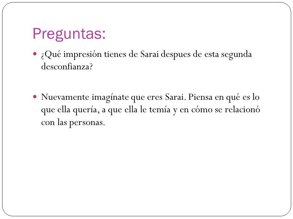 Preguntas: ¿Qué impresión tienes de Sarai despues de esta segunda desconfianza