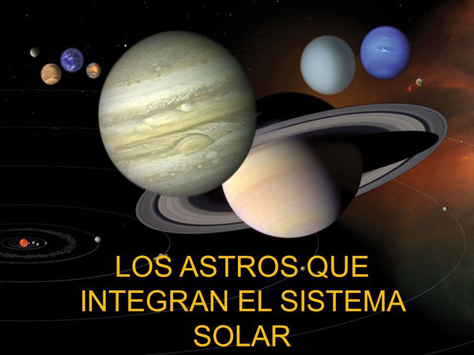 LOS ASTROS QUE INTEGRAN EL SISTEMA SOLAR