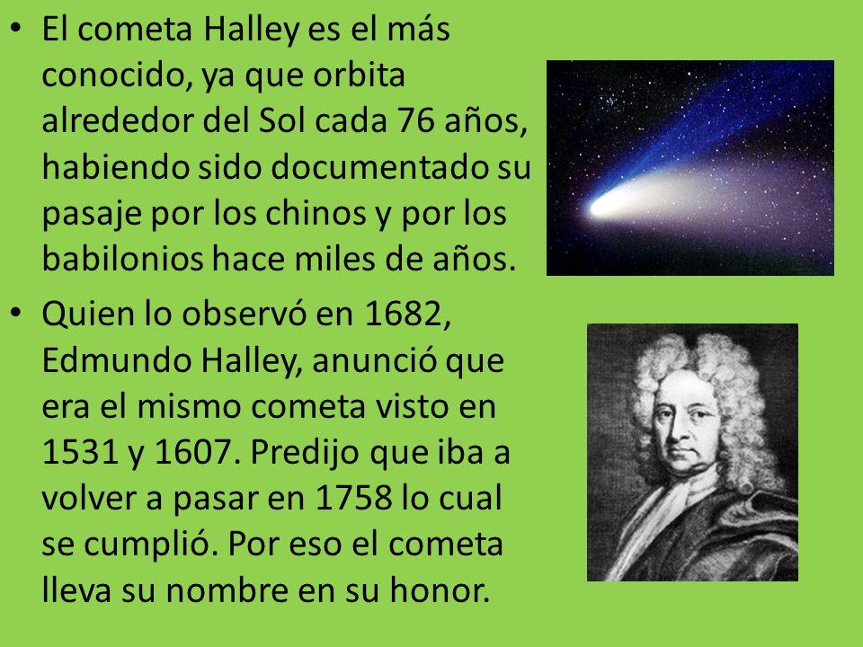 El cometa Halley es el más conocido, ya que orbita alrededor del Sol cada 76 años, habiendo sido documentado su pasaje por los chinos y por los babilonios hace miles de años.