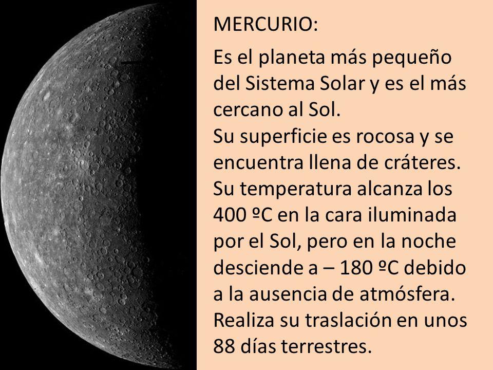 MERCURIO: Es el planeta más pequeño del Sistema Solar y es el más cercano al Sol. Su superficie es rocosa y se encuentra llena de cráteres.