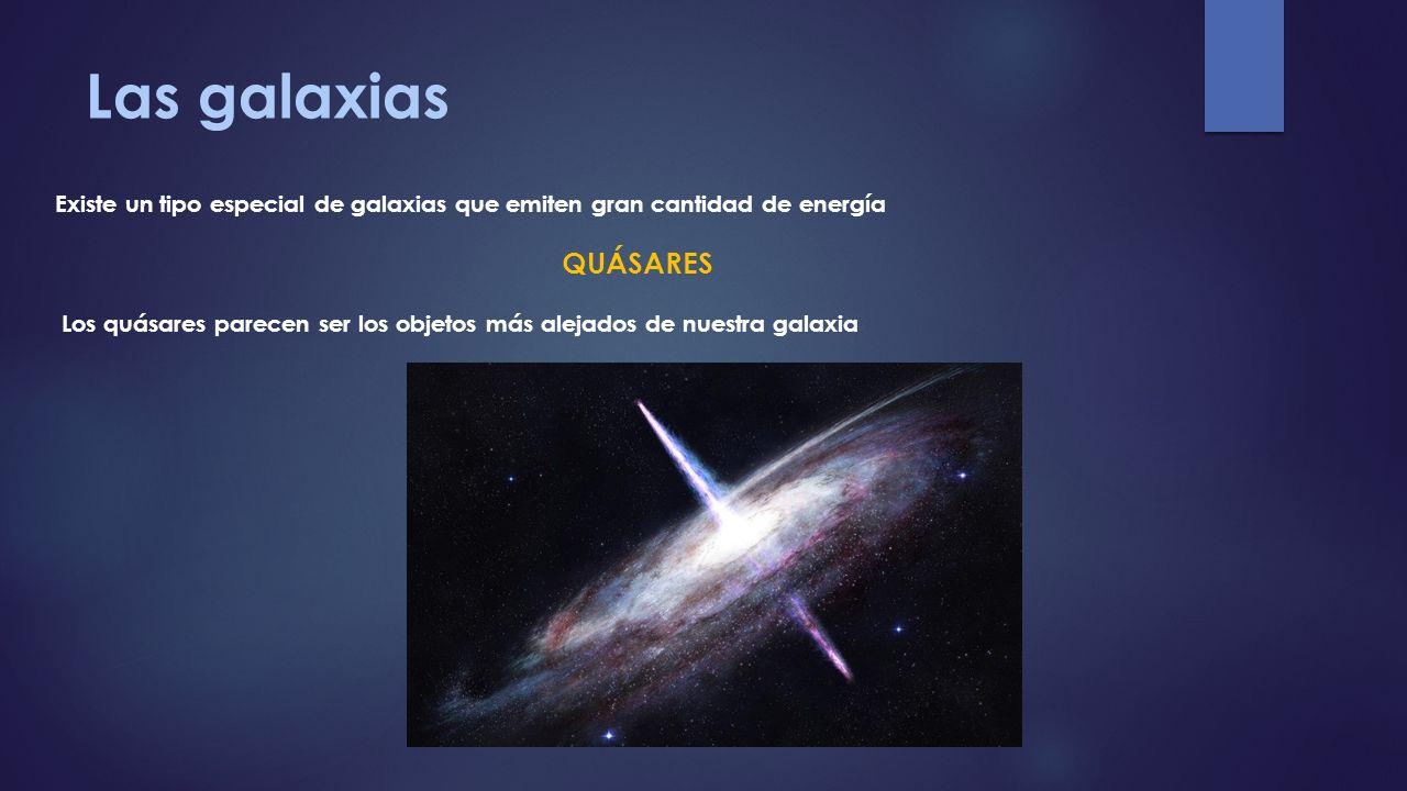 Las galaxias Existe un tipo especial de galaxias que emiten gran cantidad de energía. QUÁSARES.
