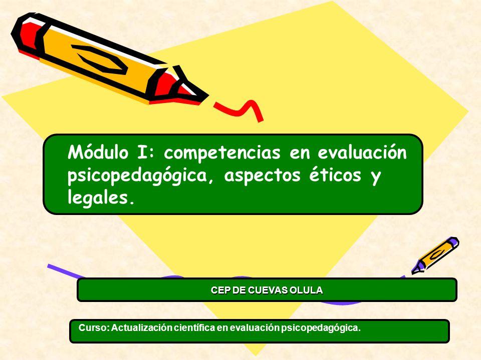 Módulo I: competencias en evaluación psicopedagógica, aspectos éticos y legales.