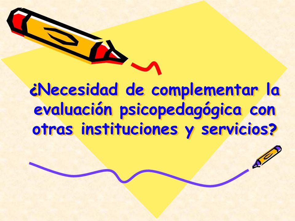 ¿Necesidad de complementar la evaluación psicopedagógica con otras instituciones y servicios