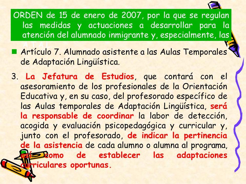 ORDEN de 15 de enero de 2007, por la que se regulan las medidas y actuaciones a desarrollar para la atención del alumnado inmigrante y, especialmente, las A.T.A.L.