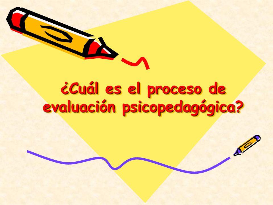 ¿Cuál es el proceso de evaluación psicopedagógica