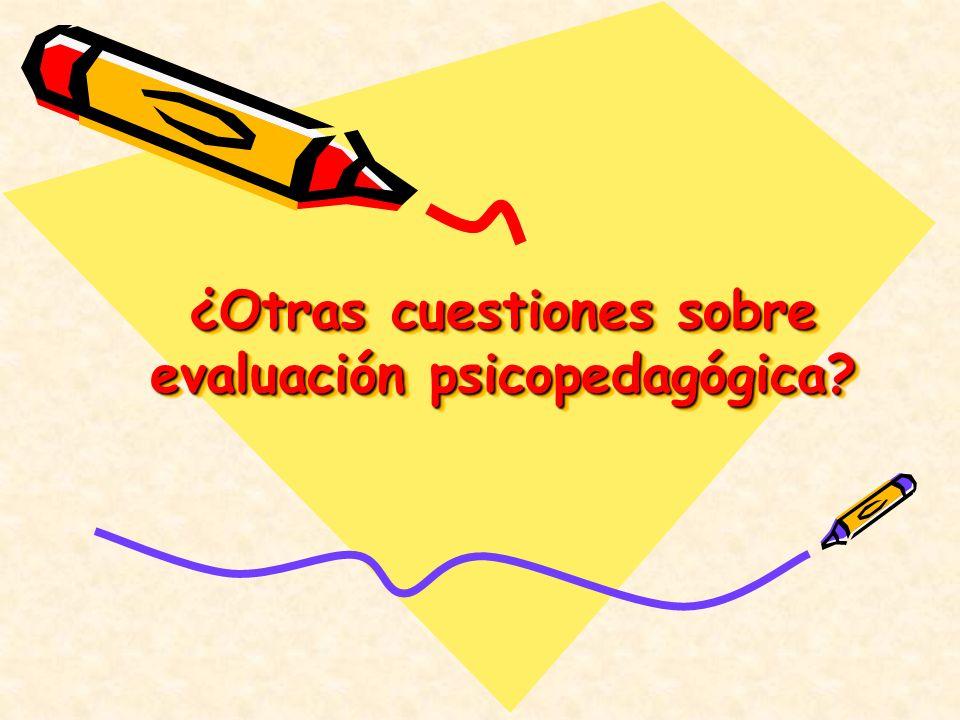 ¿Otras cuestiones sobre evaluación psicopedagógica