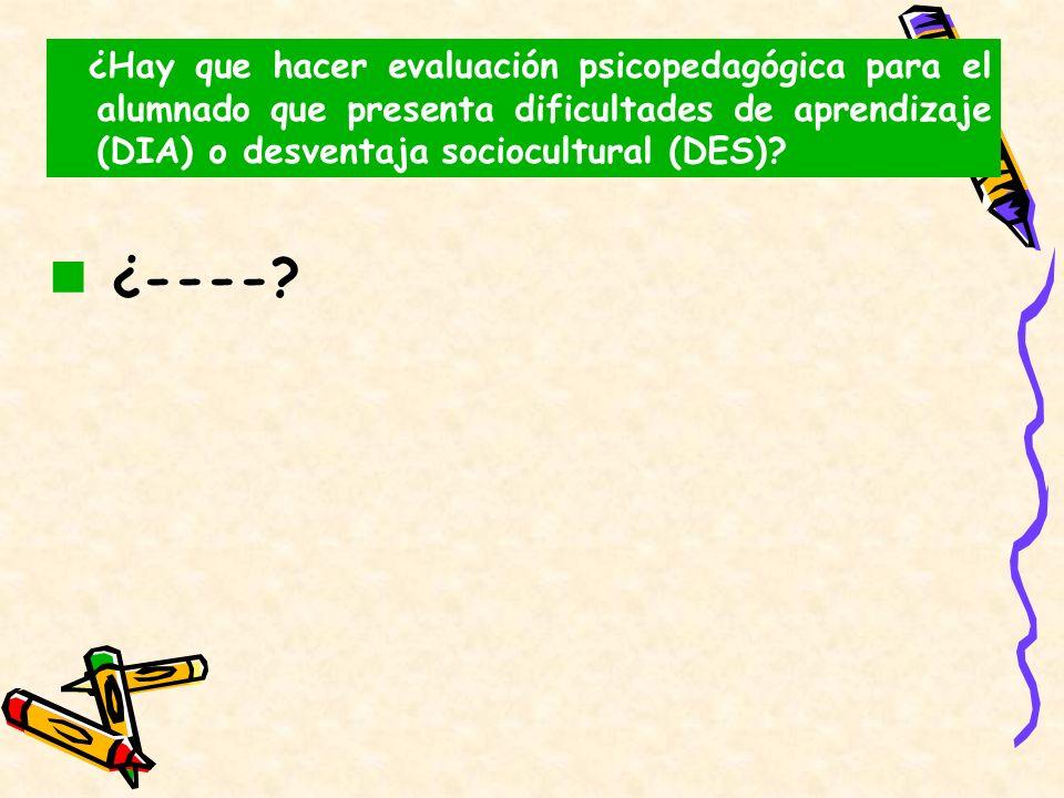 ¿Hay que hacer evaluación psicopedagógica para el alumnado que presenta dificultades de aprendizaje (DIA) o desventaja sociocultural (DES)