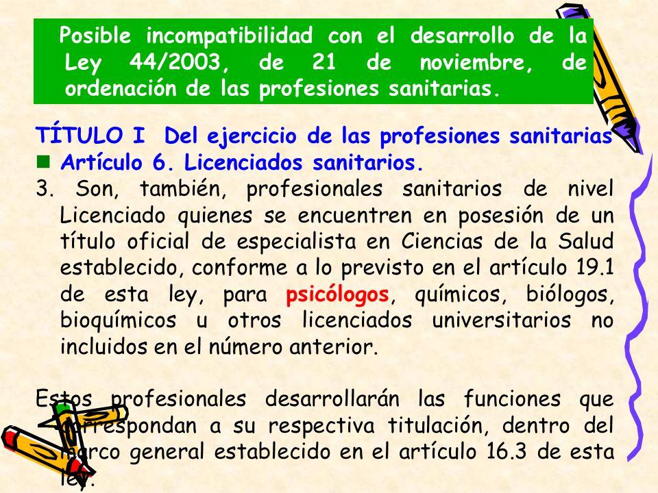 Posible incompatibilidad con el desarrollo de la Ley 44/2003, de 21 de noviembre, de ordenación de las profesiones sanitarias.