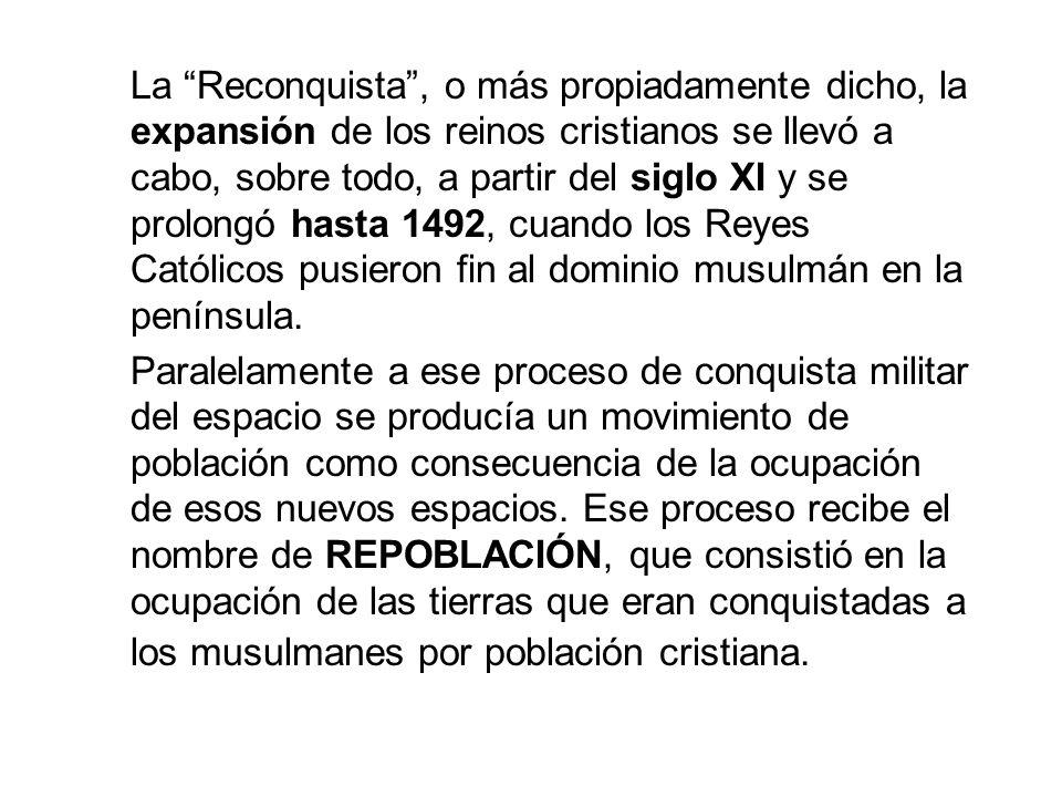 La Reconquista , o más propiadamente dicho, la expansión de los reinos cristianos se llevó a cabo, sobre todo, a partir del siglo XI y se prolongó hasta 1492, cuando los Reyes Católicos pusieron fin al dominio musulmán en la península.