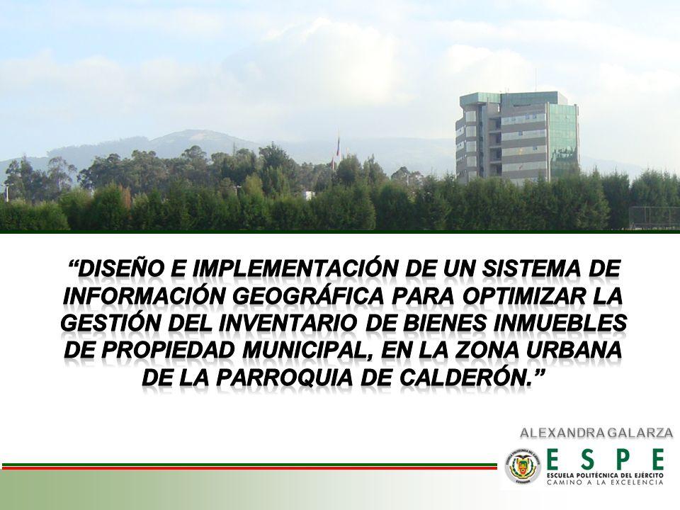 DISEÑO E IMPLEMENTACIÓN DE UN SISTEMA DE INFORMACIÓN GEOGRÁFICA PARA OPTIMIZAR LA GESTIÓN DEL INVENTARIO DE BIENES INMUEBLES DE PROPIEDAD MUNICIPAL, EN LA ZONA URBANA DE LA PARROQUIA DE CALDERÓN.