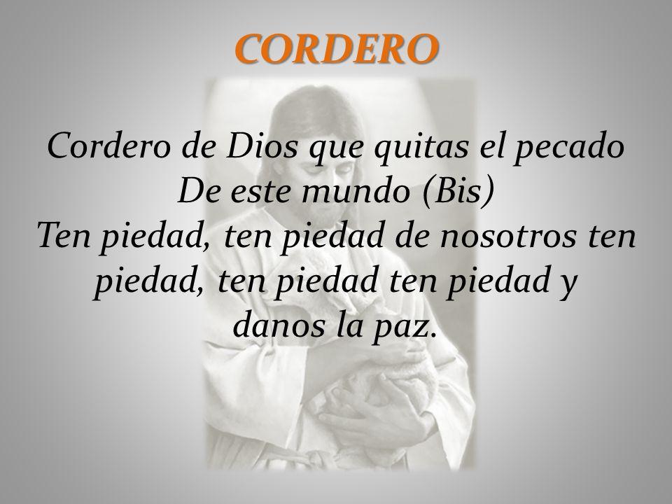 CORDERO Cordero de Dios que quitas el pecado De este mundo (Bis)