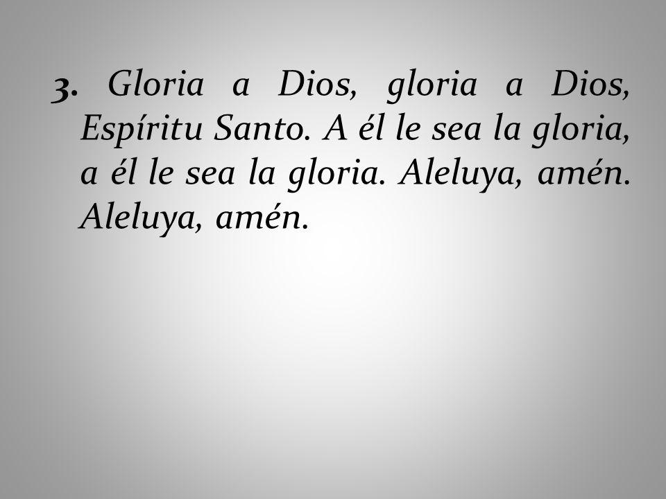 3. Gloria a Dios, gloria a Dios, Espíritu Santo