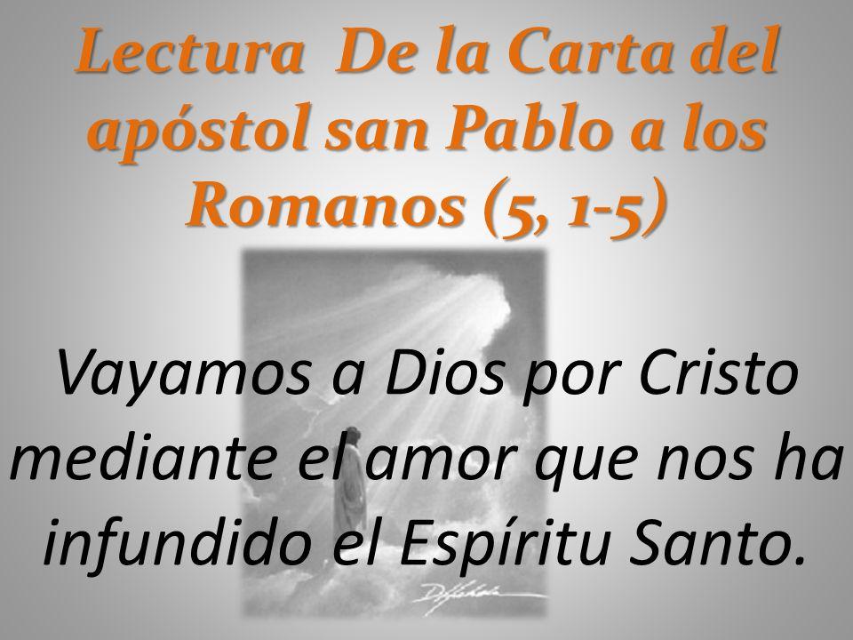 Lectura De la Carta del apóstol san Pablo a los Romanos (5, 1-5)