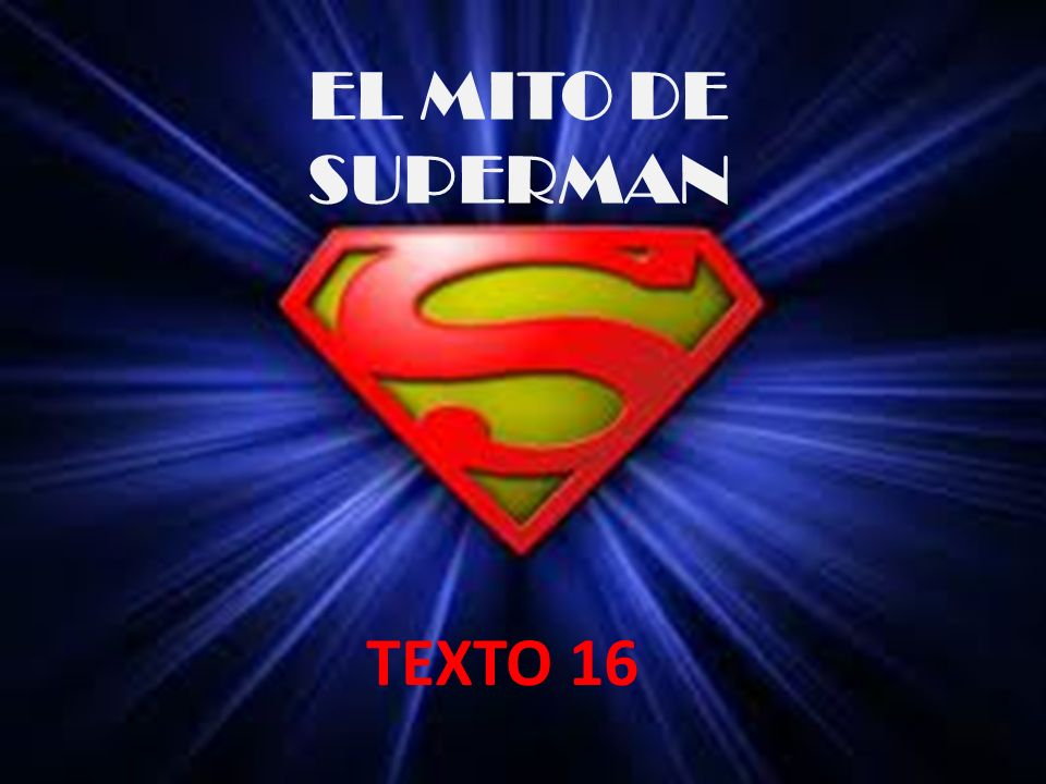 EL MITO DE SUPERMAN TEXTO 16