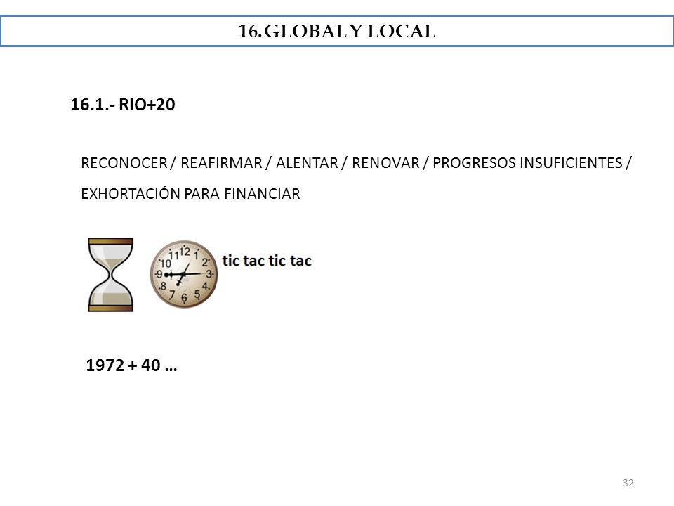 GLOBAL Y LOCAL 16.1.- RIO+20. RECONOCER / REAFIRMAR / ALENTAR / RENOVAR / PROGRESOS INSUFICIENTES /
