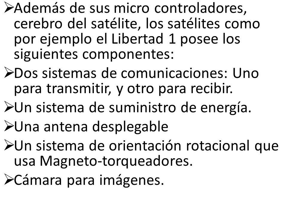 Además de sus micro controladores, cerebro del satélite, los satélites como por ejemplo el Libertad 1 posee los siguientes componentes: