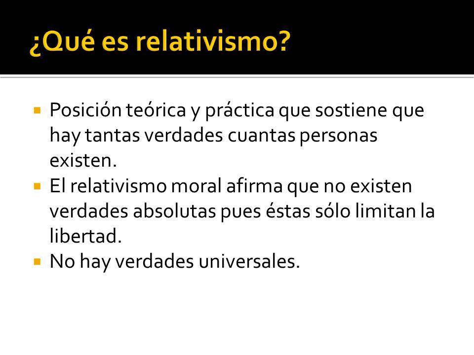 ¿Qué es relativismo Posición teórica y práctica que sostiene que hay tantas verdades cuantas personas existen.