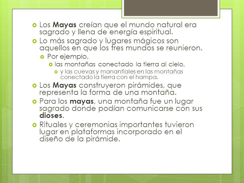 Los Mayas creían que el mundo natural era sagrado y llena de energía espiritual.