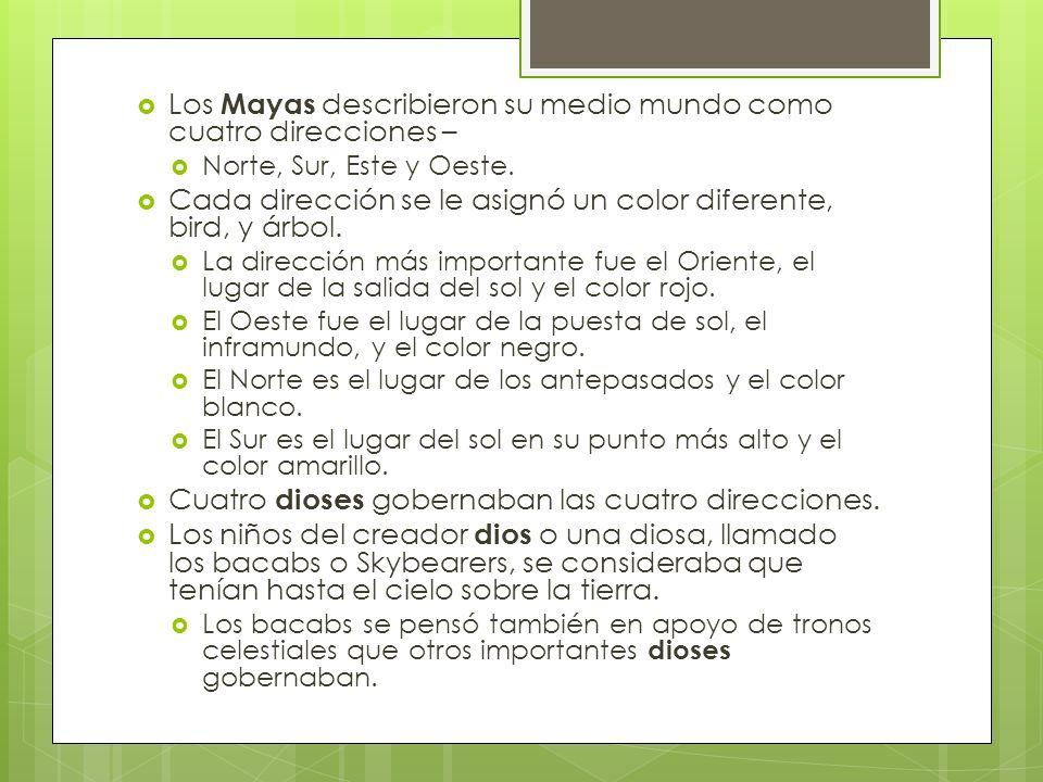 Los Mayas describieron su medio mundo como cuatro direcciones –