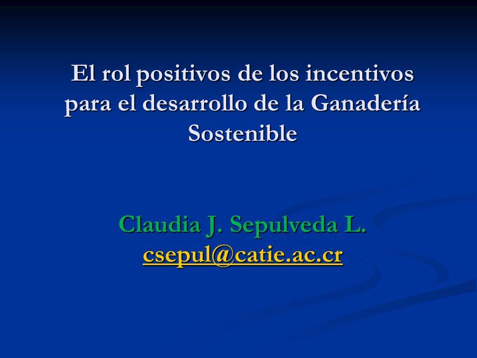 El rol positivos de los incentivos para el desarrollo de la Ganadería Sostenible Claudia J.