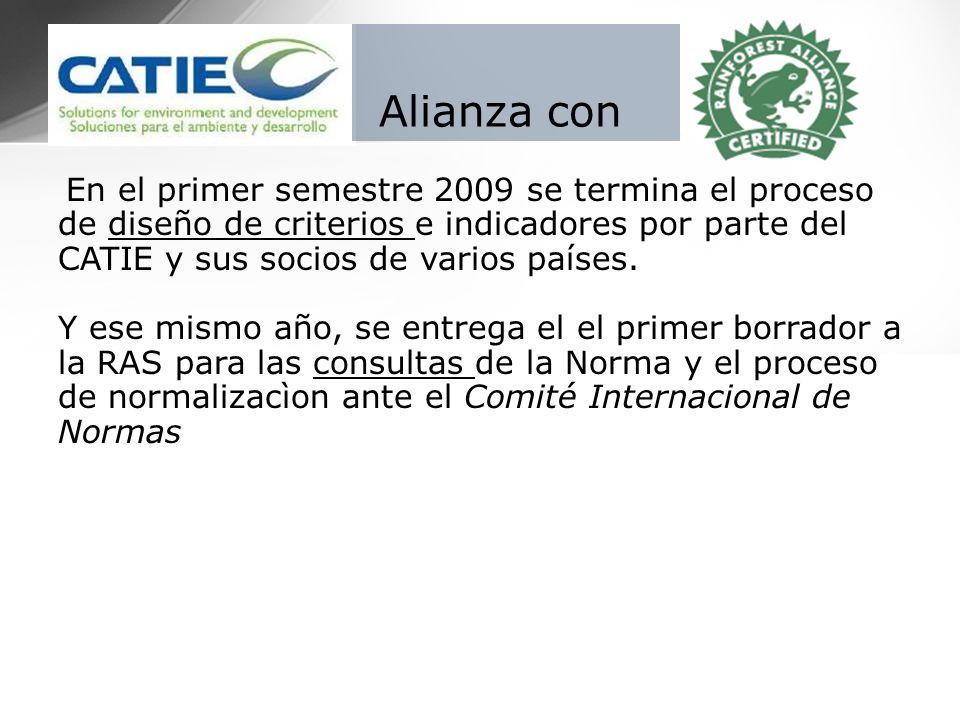 Alianza con En el primer semestre 2009 se termina el proceso de diseño de criterios e indicadores por parte del CATIE y sus socios de varios países.