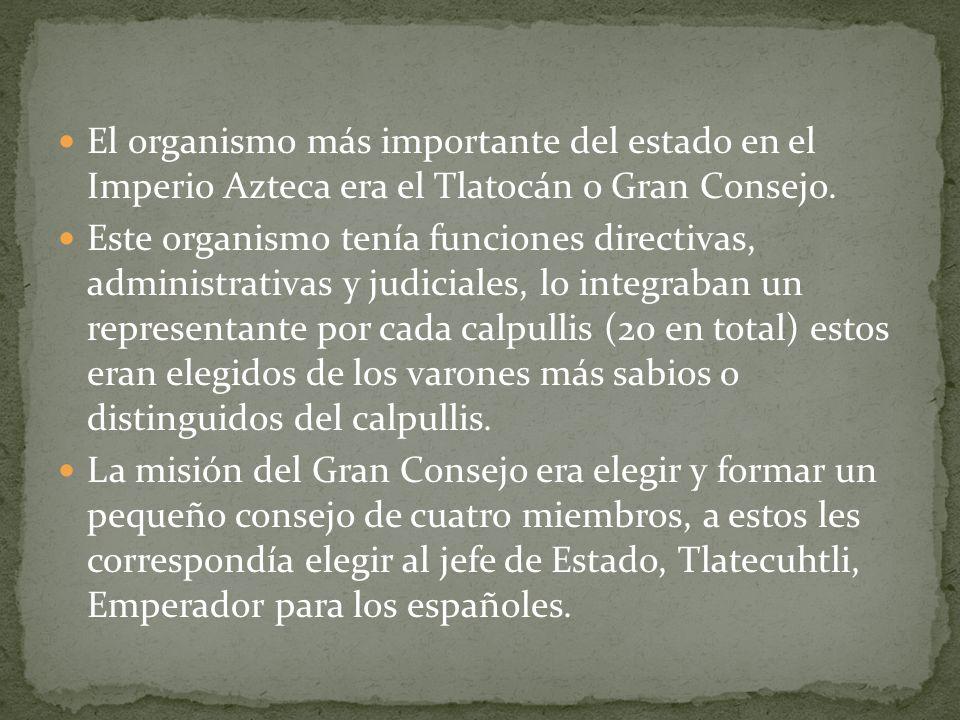 El organismo más importante del estado en el Imperio Azteca era el Tlatocán o Gran Consejo.