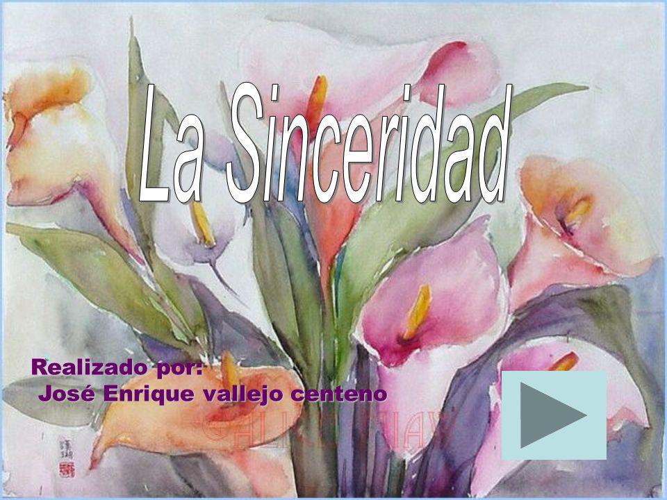 La Sinceridad Realizado por: José Enrique vallejo centeno