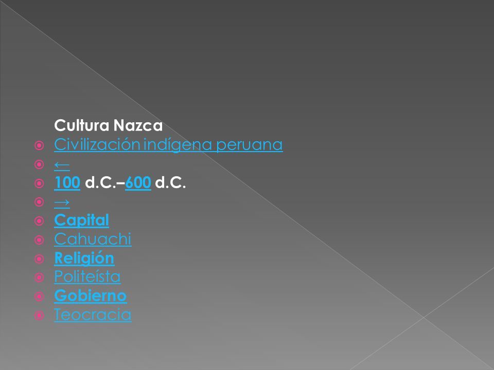Cultura Nazca Civilización indígena peruana. ← 100 d.C.–600 d.C. → Capital. Cahuachi. Religión.