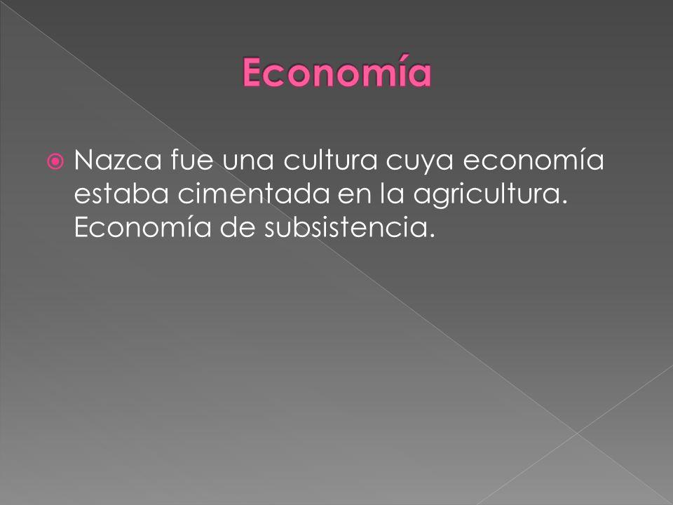 Economía Nazca fue una cultura cuya economía estaba cimentada en la agricultura.