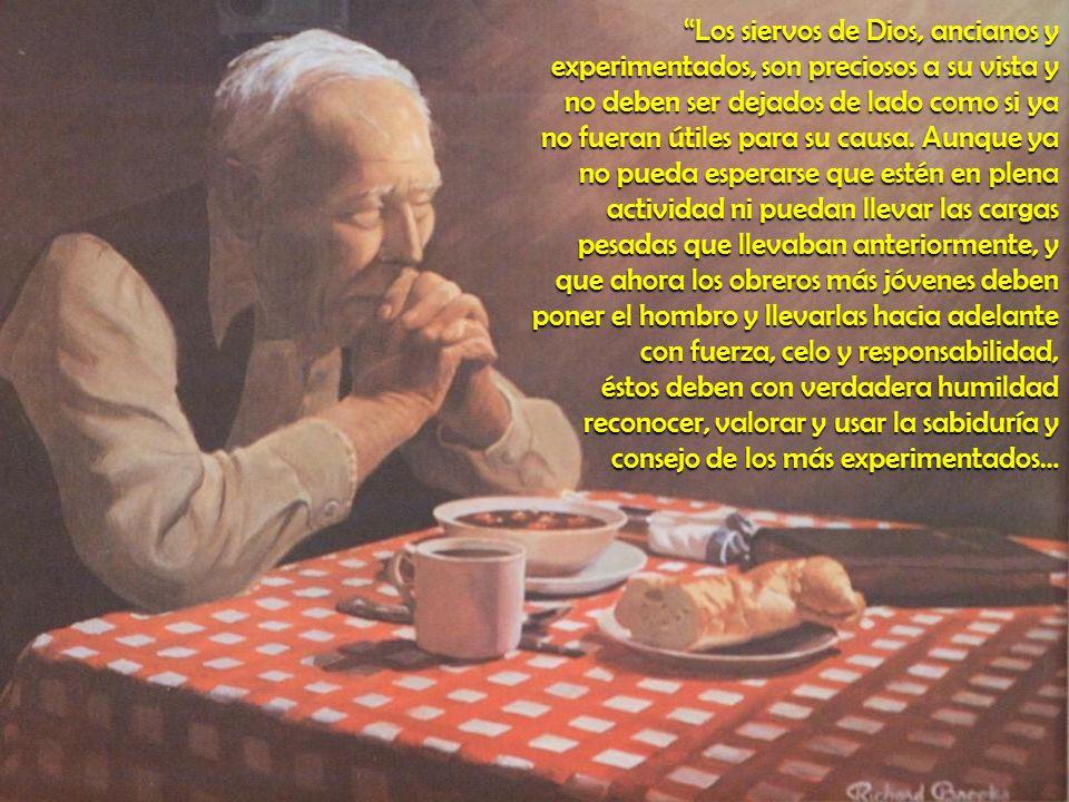 Los siervos de Dios, ancianos y experimentados, son preciosos a su vista y no deben ser dejados de lado como si ya no fueran útiles para su causa.