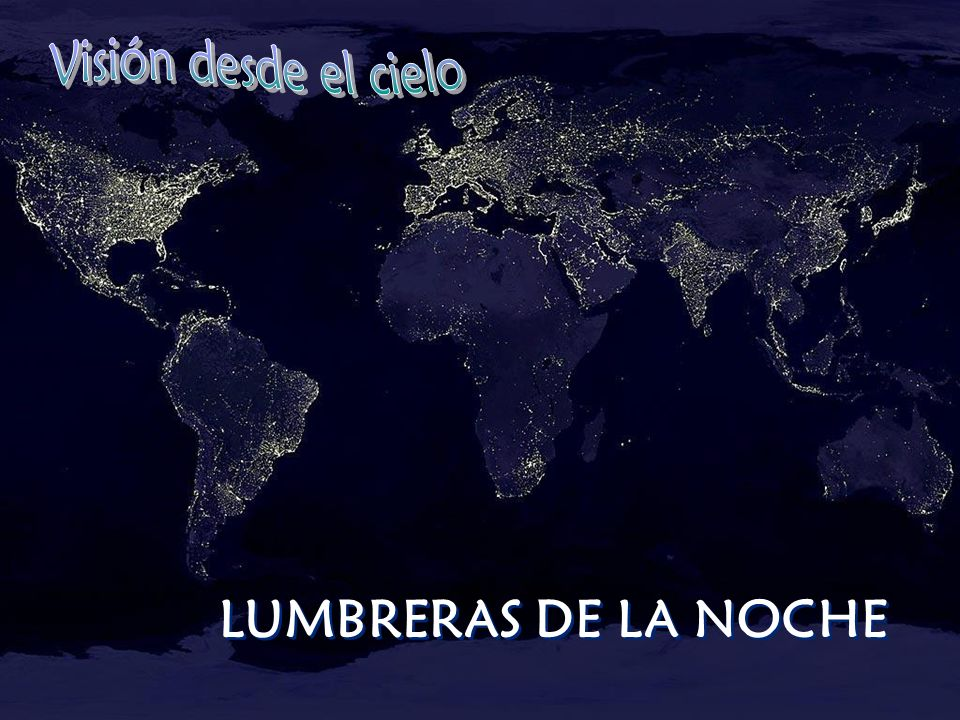 Visión desde el cielo LUMBRERAS DE LA NOCHE