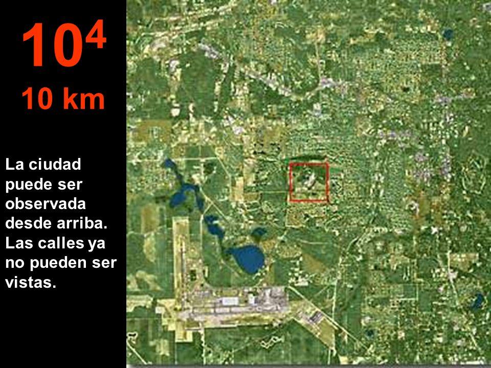 104 10 km La ciudad puede ser observada desde arriba. Las calles ya no pueden ser vistas.