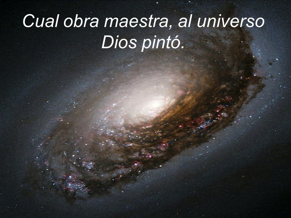 Cual obra maestra, al universo Dios pintó.