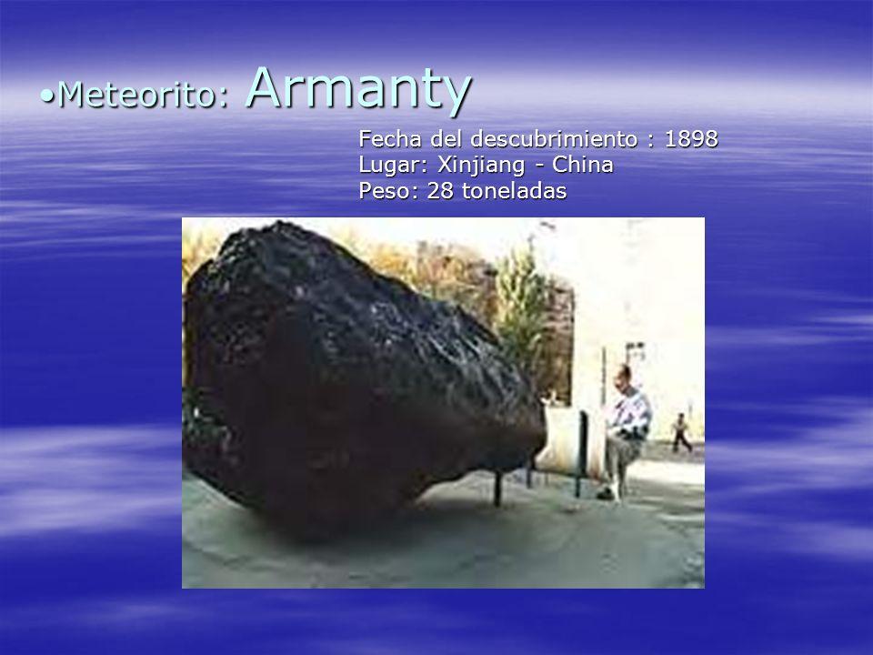 Meteorito: Armanty Fecha del descubrimiento : 1898 Lugar: Xinjiang - China Peso: 28 toneladas.