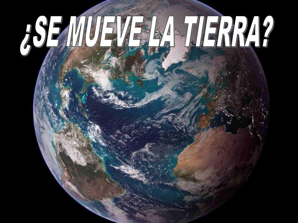 ¿SE MUEVE LA TIERRA