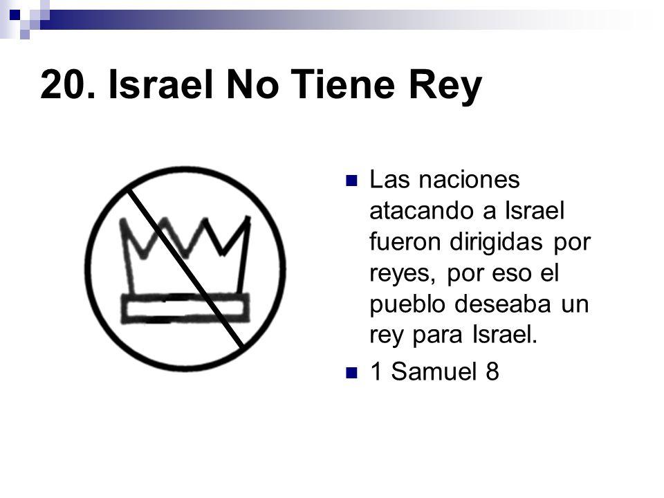 20. Israel No Tiene Rey Las naciones atacando a Israel fueron dirigidas por reyes, por eso el pueblo deseaba un rey para Israel.