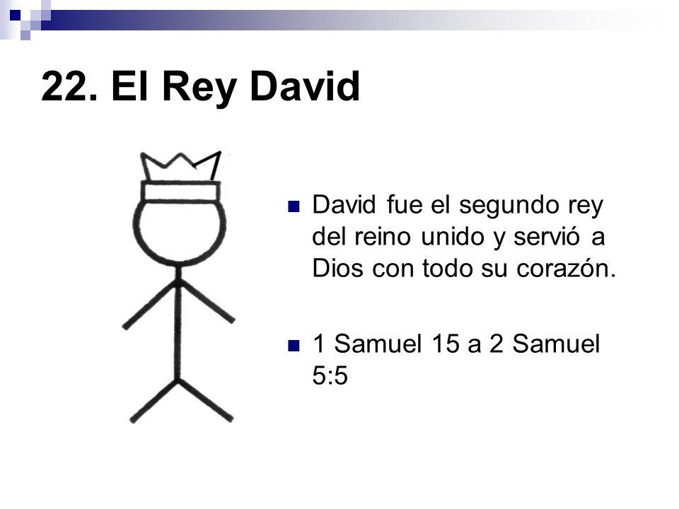22. El Rey David David fue el segundo rey del reino unido y servió a Dios con todo su corazón.