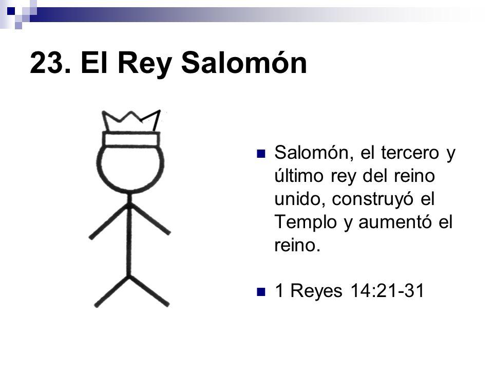23. El Rey Salomón Salomón, el tercero y último rey del reino unido, construyó el Templo y aumentó el reino.